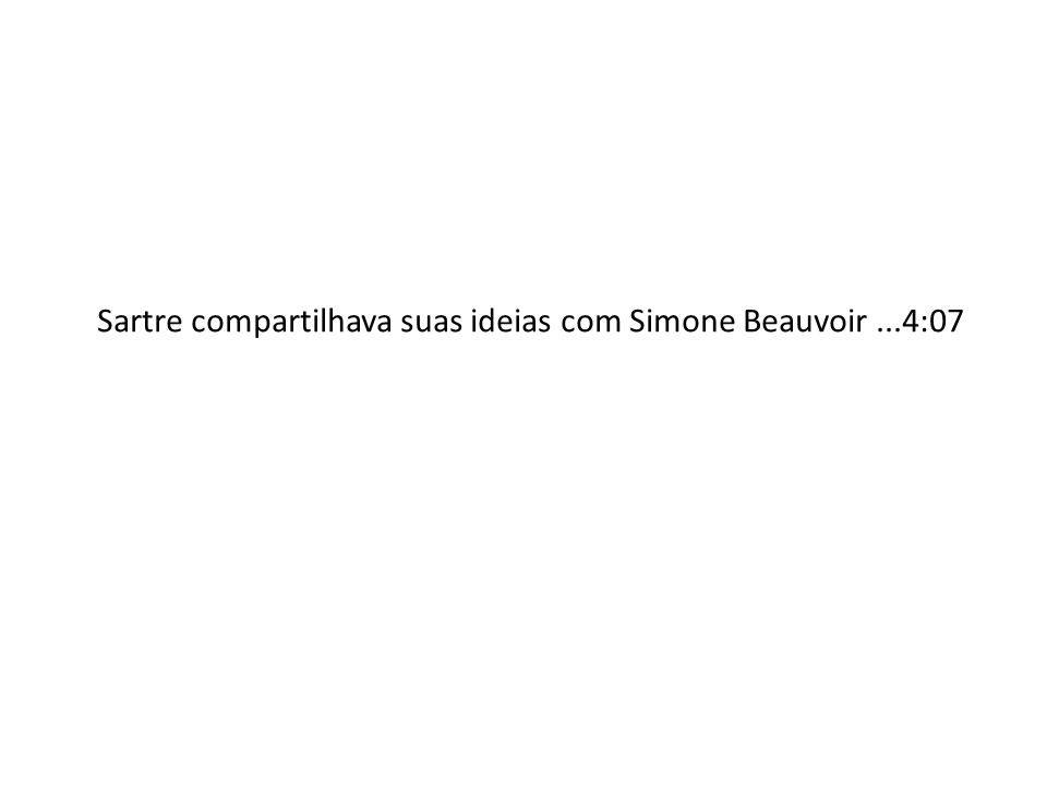 Sartre compartilhava suas ideias com Simone Beauvoir...4:07