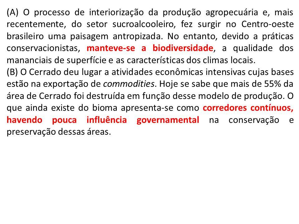 (A) O processo de interiorização da produção agropecuária e, mais recentemente, do setor sucroalcooleiro, fez surgir no Centro-oeste brasileiro uma paisagem antropizada.