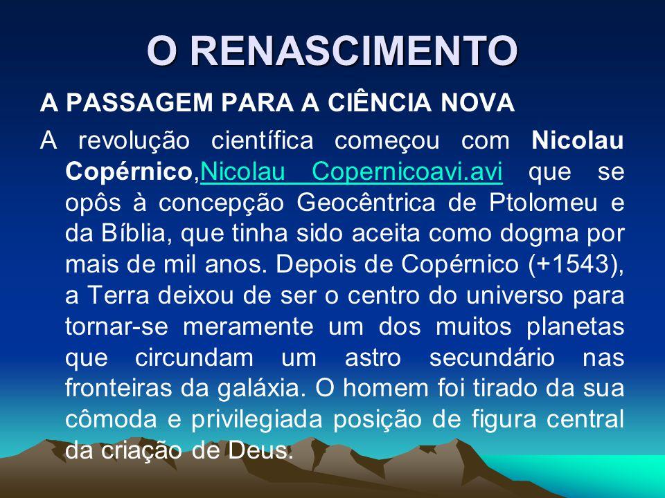 O RENASCIMENTO A PASSAGEM PARA A CIÊNCIA NOVA A revolução científica começou com Nicolau Copérnico,Nicolau Copernicoavi.avi que se opôs à concepção Ge