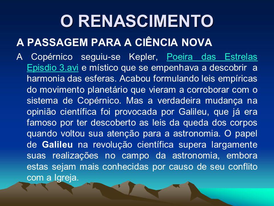 O RENASCIMENTO A PASSAGEM PARA A CIÊNCIA NOVA A Copérnico seguiu-se Kepler, Poeira das Estrelas Episdio 3.avi e místico que se empenhava a descobrir a