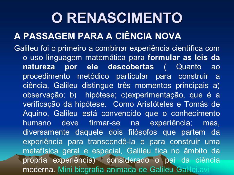 O RENASCIMENTO A PASSAGEM PARA A CIÊNCIA NOVA Galileu foi o primeiro a combinar experiência científica com o uso linguagem matemática para formular as