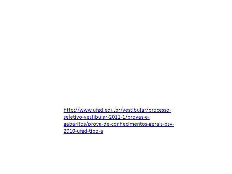 http://www.ufgd.edu.br/vestibular/processo- seletivo-vestibular-2011-1/provas-e- gabaritos/prova-de-conhecimentos-gerais-psv- 2010-ufgd-tipo-a