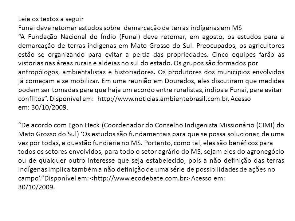 Leia os textos a seguir Funai deve retomar estudos sobre demarcação de terras indígenas em MS A Fundação Nacional do Índio (Funai) deve retomar, em agosto, os estudos para a demarcação de terras indígenas em Mato Grosso do Sul.