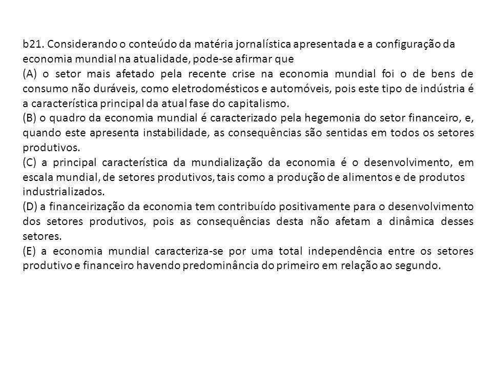 b21. Considerando o conteúdo da matéria jornalística apresentada e a configuração da economia mundial na atualidade, pode-se afirmar que (A) o setor m