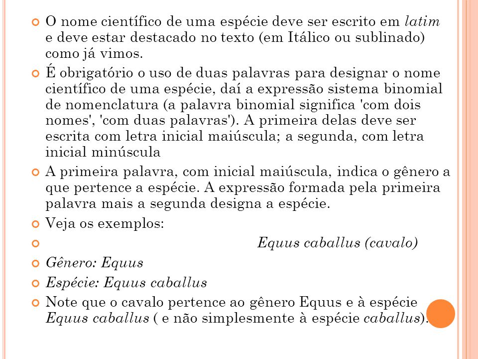 O nome científico de uma espécie deve ser escrito em latim e deve estar destacado no texto (em Itálico ou sublinado) como já vimos.