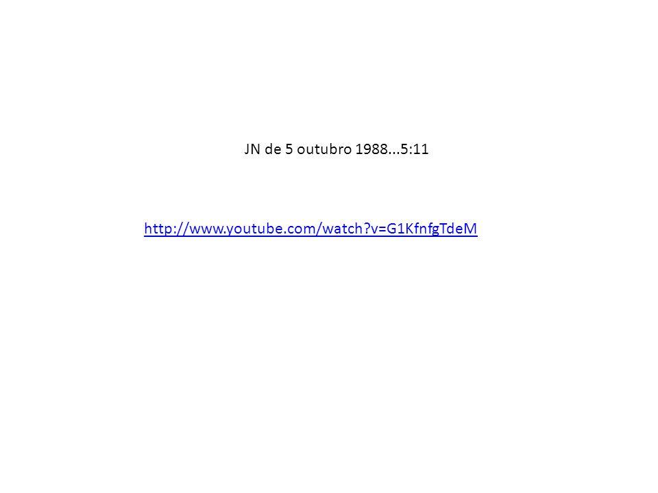 http://www.youtube.com/watch?v=G1KfnfgTdeM JN de 5 outubro 1988...5:11