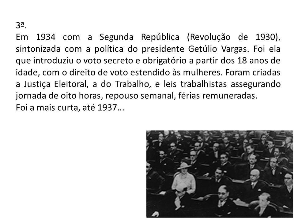 3ª. Em 1934 com a Segunda República (Revolução de 1930), sintonizada com a política do presidente Getúlio Vargas. Foi ela que introduziu o voto secret