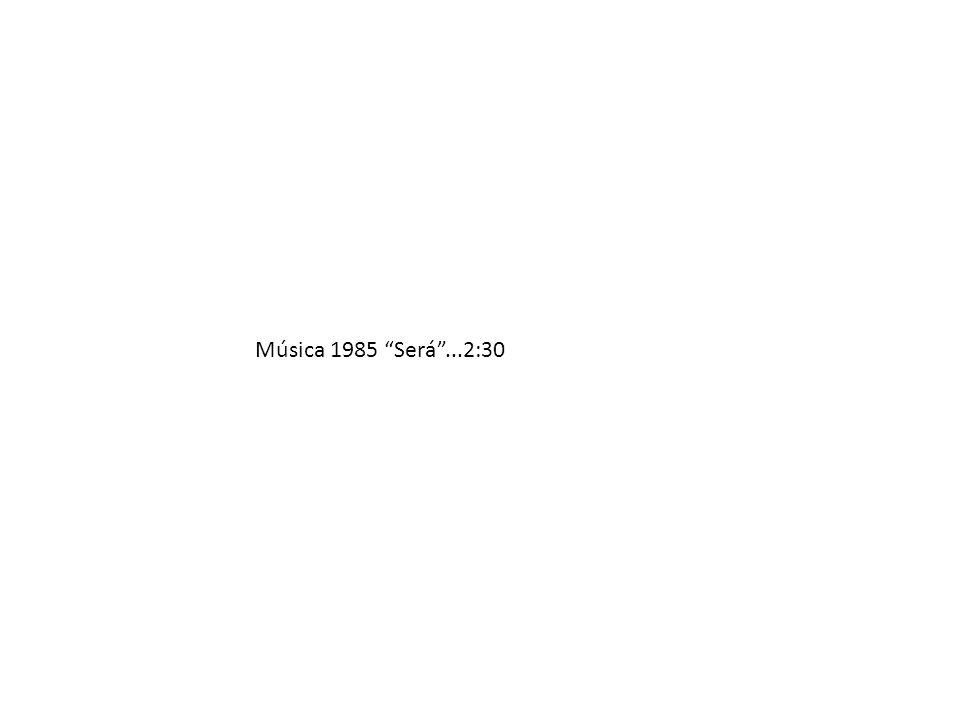 Música 1985 Será...2:30