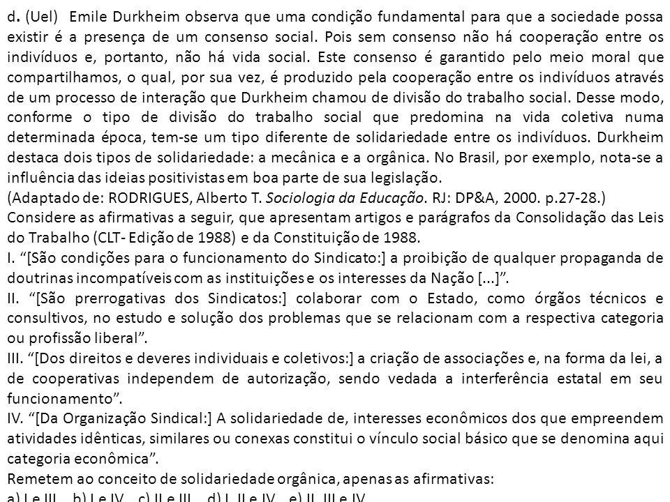 d. (Uel) Emile Durkheim observa que uma condição fundamental para que a sociedade possa existir é a presença de um consenso social. Pois sem consenso