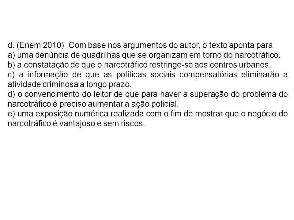 d. (Enem 2010) Com base nos argumentos do autor, o texto aponta para a) uma denúncia de quadrilhas que se organizam em torno do narcotráfico. b) a con