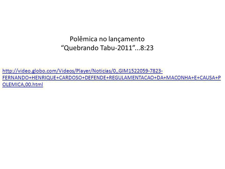 Polêmica no lançamento Quebrando Tabu-2011...8:23 http://video.globo.com/Videos/Player/Noticias/0,,GIM1522059-7823- FERNANDO+HENRIQUE+CARDOSO+DEFENDE+