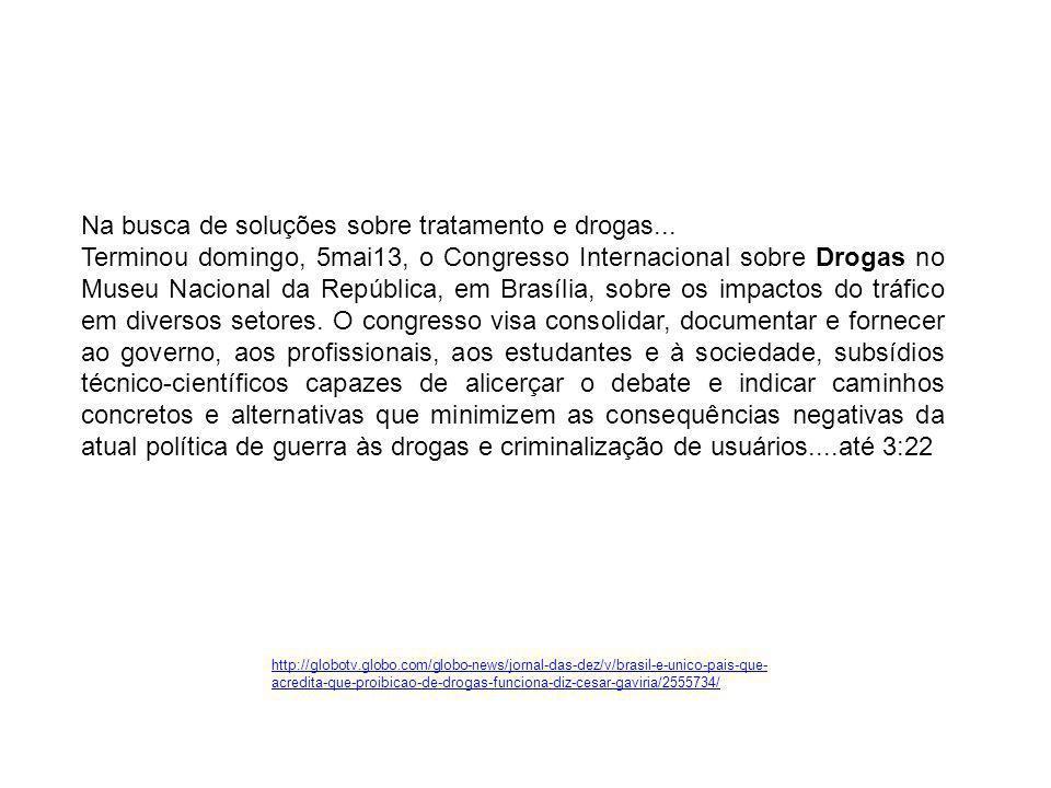 http://globotv.globo.com/globo-news/jornal-das-dez/v/brasil-e-unico-pais-que- acredita-que-proibicao-de-drogas-funciona-diz-cesar-gaviria/2555734/ Na
