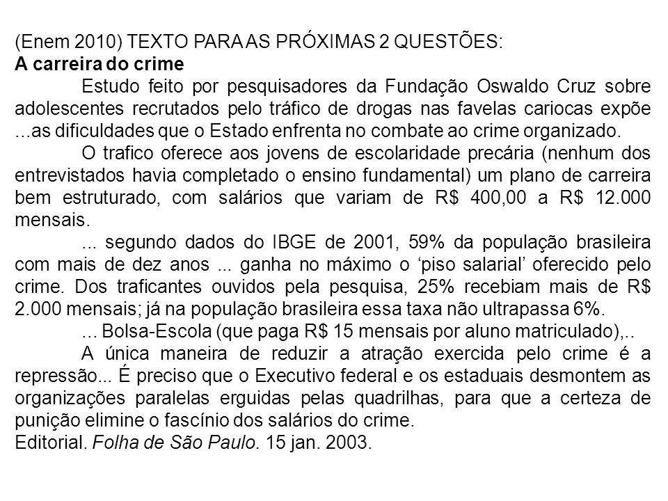 (Enem 2010) TEXTO PARA AS PRÓXIMAS 2 QUESTÕES: A carreira do crime Estudo feito por pesquisadores da Fundação Oswaldo Cruz sobre adolescentes recrutad