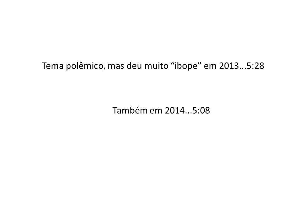 Tema polêmico, mas deu muito ibope em 2013...5:28 Também em 2014...5:08