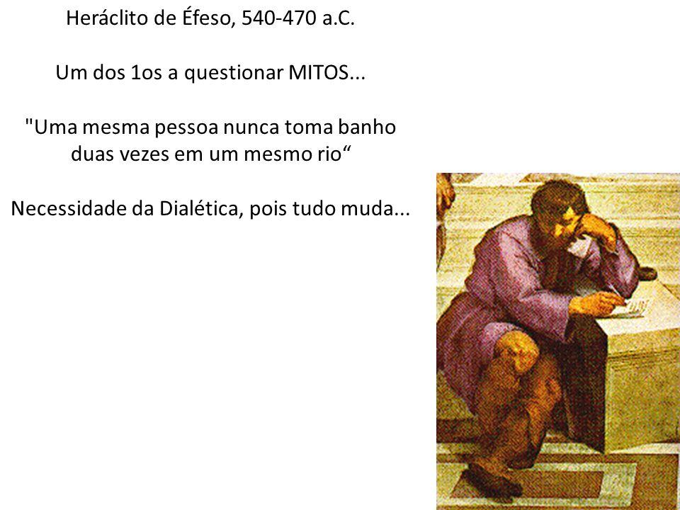 Heráclito de Éfeso, 540-470 a.C. Um dos 1os a questionar MITOS...
