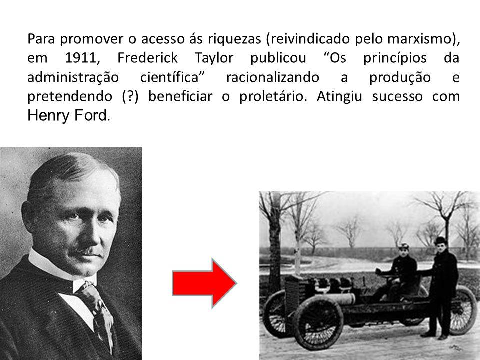 Para promover o acesso ás riquezas (reivindicado pelo marxismo), em 1911, Frederick Taylor publicou Os princípios da administração científica racional