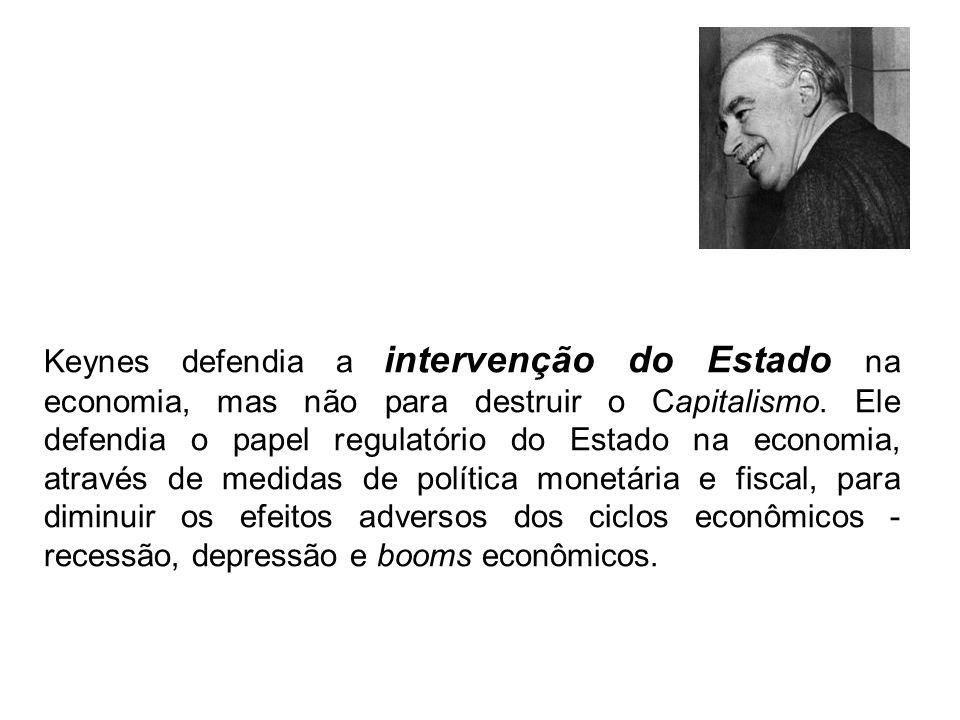 Keynes defendia a intervenção do Estado na economia, mas não para destruir o Capitalismo. Ele defendia o papel regulatório do Estado na economia, atra