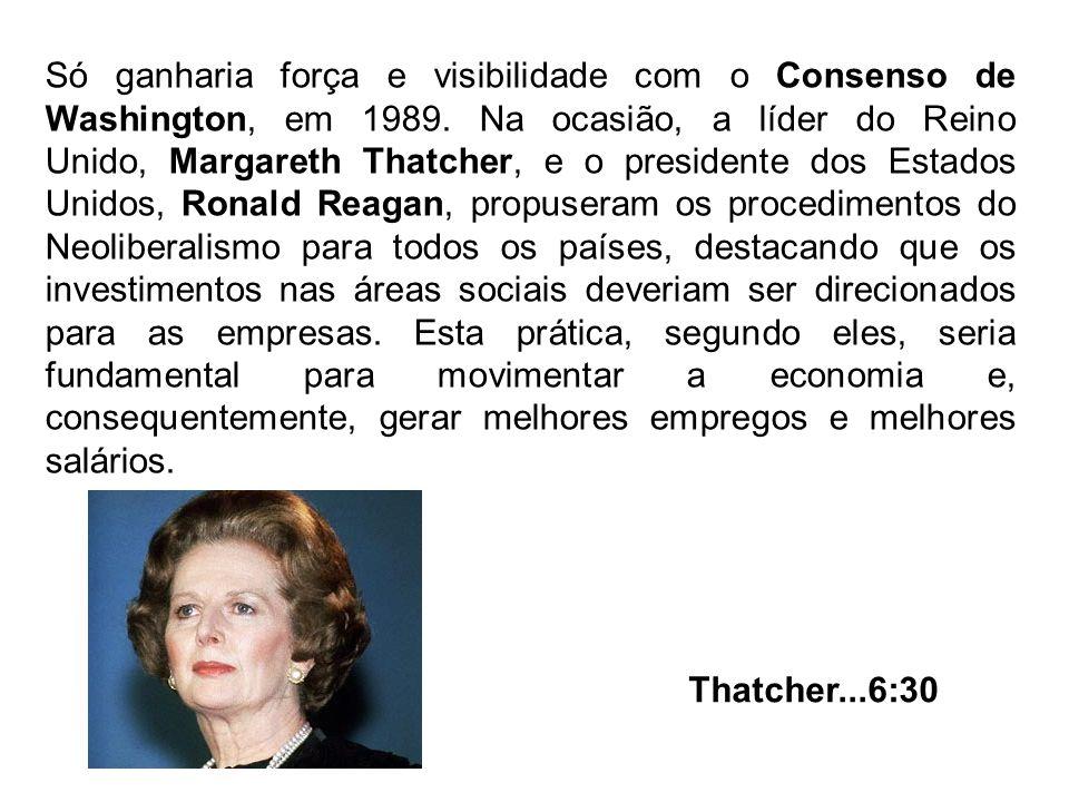 Só ganharia força e visibilidade com o Consenso de Washington, em 1989. Na ocasião, a líder do Reino Unido, Margareth Thatcher, e o presidente dos Est