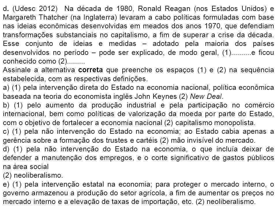 d. (Udesc 2012) Na década de 1980, Ronald Reagan (nos Estados Unidos) e Margareth Thatcher (na Inglaterra) levaram a cabo políticas formuladas com bas