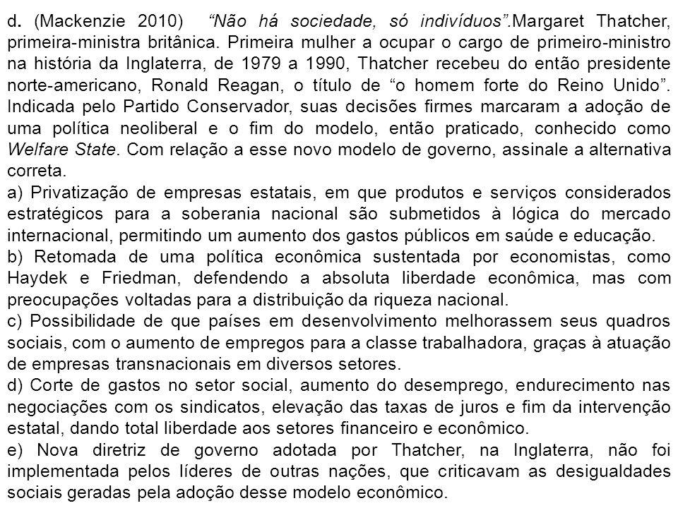d. (Mackenzie 2010) Não há sociedade, só indivíduos.Margaret Thatcher, primeira-ministra britânica. Primeira mulher a ocupar o cargo de primeiro-minis
