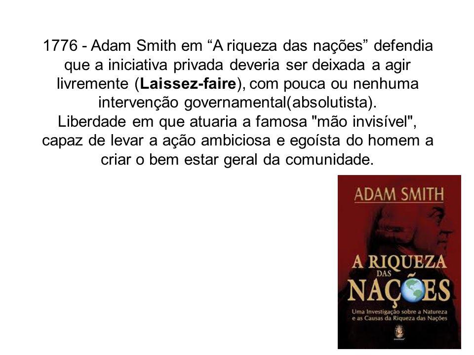 1776 - Adam Smith em A riqueza das nações defendia que a iniciativa privada deveria ser deixada a agir livremente (Laissez-faire), com pouca ou nenhum