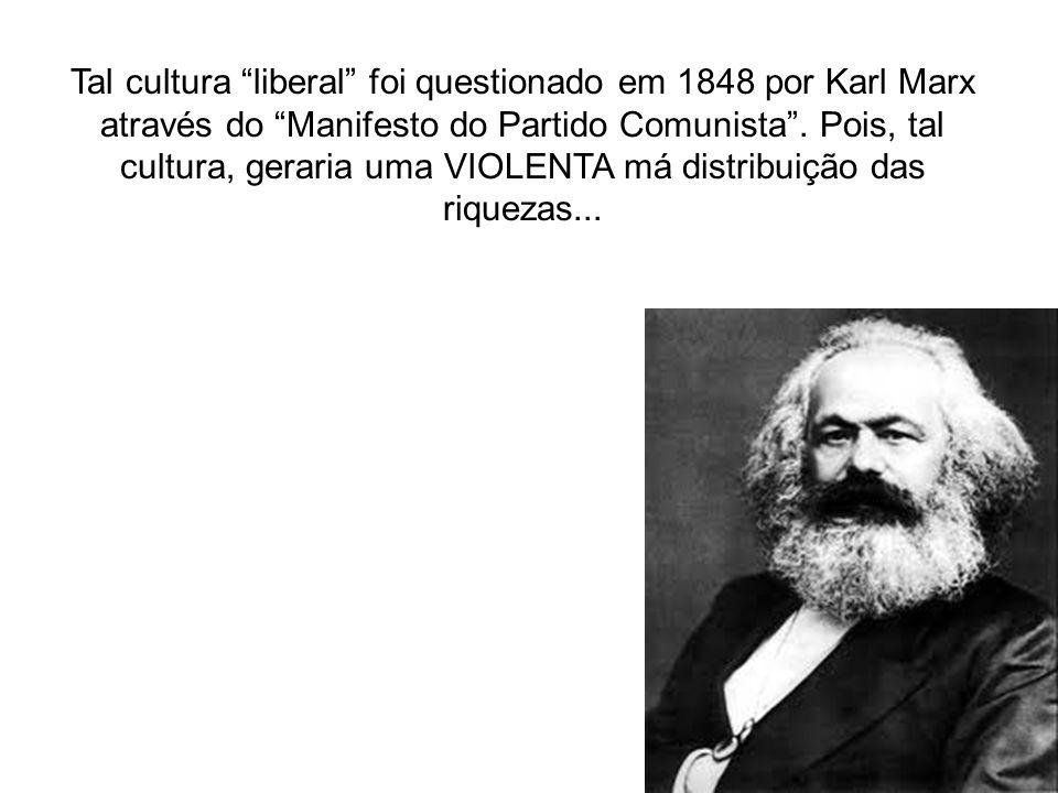 Tal cultura liberal foi questionado em 1848 por Karl Marx através do Manifesto do Partido Comunista. Pois, tal cultura, geraria uma VIOLENTA má distri