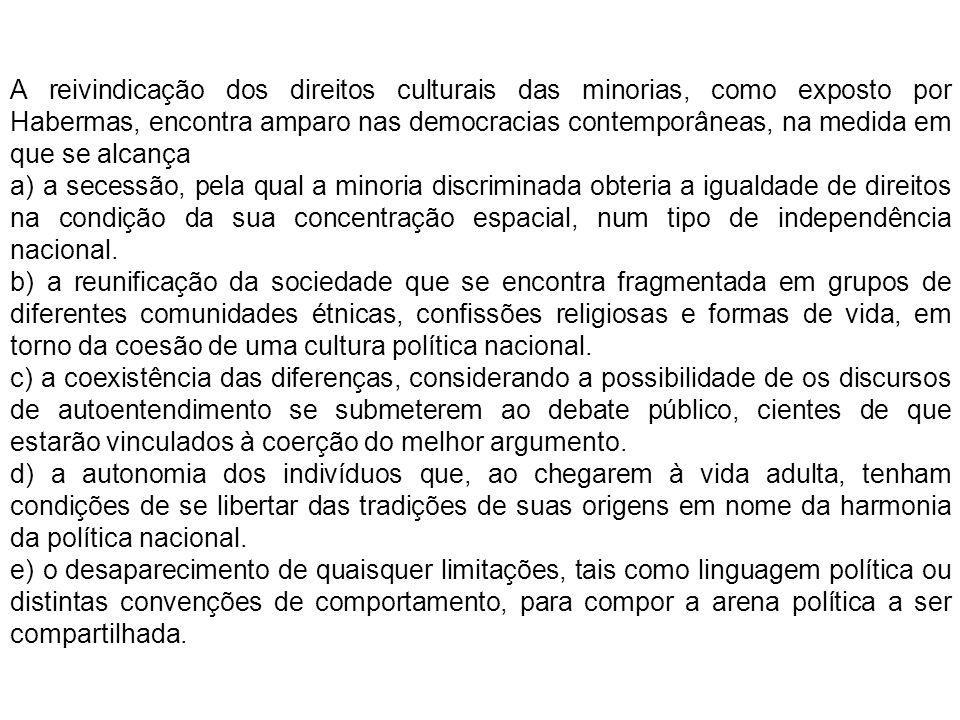 A reivindicação dos direitos culturais das minorias, como exposto por Habermas, encontra amparo nas democracias contemporâneas, na medida em que se al