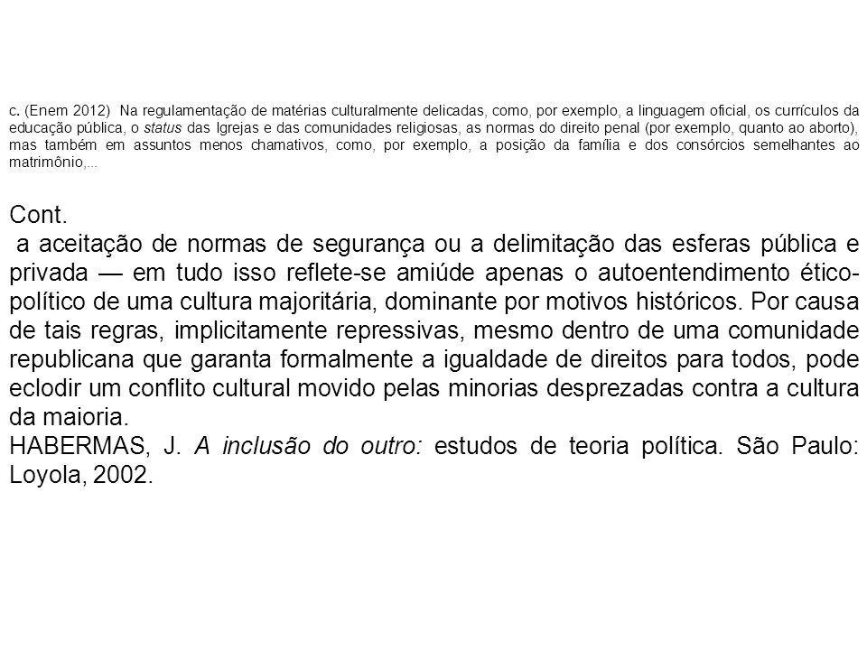 A reivindicação dos direitos culturais das minorias, como exposto por Habermas, encontra amparo nas democracias contemporâneas, na medida em que se alcança a) a secessão, pela qual a minoria discriminada obteria a igualdade de direitos na condição da sua concentração espacial, num tipo de independência nacional.