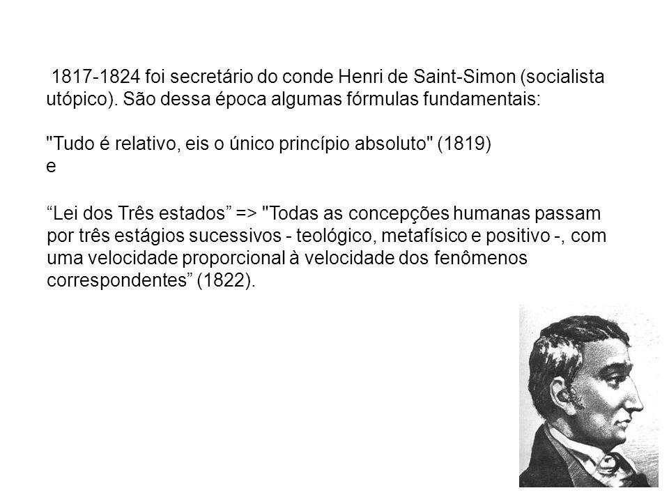 1817-1824 foi secretário do conde Henri de Saint-Simon (socialista utópico). São dessa época algumas fórmulas fundamentais:
