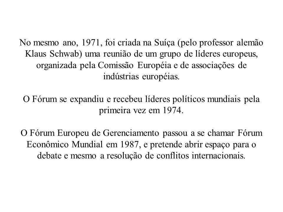 No mesmo ano, 1971, foi criada na Suíça (pelo professor alemão Klaus Schwab) uma reunião de um grupo de líderes europeus, organizada pela Comissão Eur