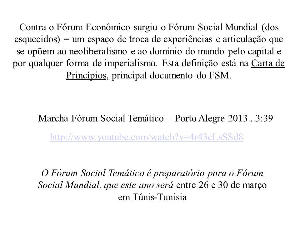 Contra o Fórum Econômico surgiu o Fórum Social Mundial (dos esquecidos) = um espaço de troca de experiências e articulação que se opõem ao neoliberali