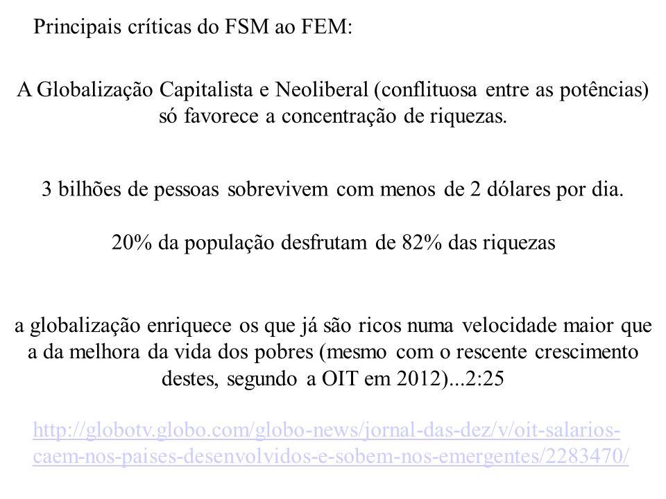Principais críticas do FSM ao FEM: A Globalização Capitalista e Neoliberal (conflituosa entre as potências) só favorece a concentração de riquezas. 3