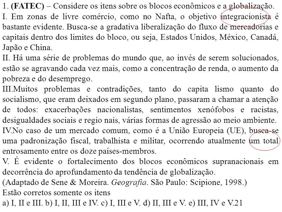 1. (FATEC) – Considere os itens sobre os blocos econômicos e a globalização. I. Em zonas de livre comércio, como no Nafta, o objetivo integracionista