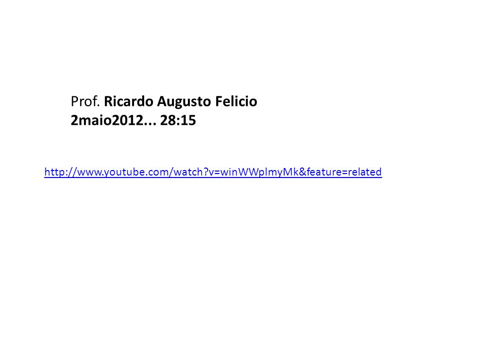 http://www.youtube.com/watch?v=winWWplmyMk&feature=related Prof. Ricardo Augusto Felicio 2maio2012... 28:15