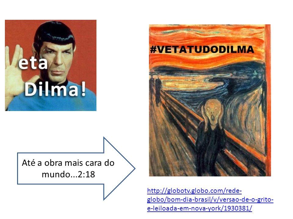 http://globotv.globo.com/rede- globo/bom-dia-brasil/v/versao-de-o-grito- e-leiloada-em-nova-york/1930381/ Até a obra mais cara do mundo...2:18