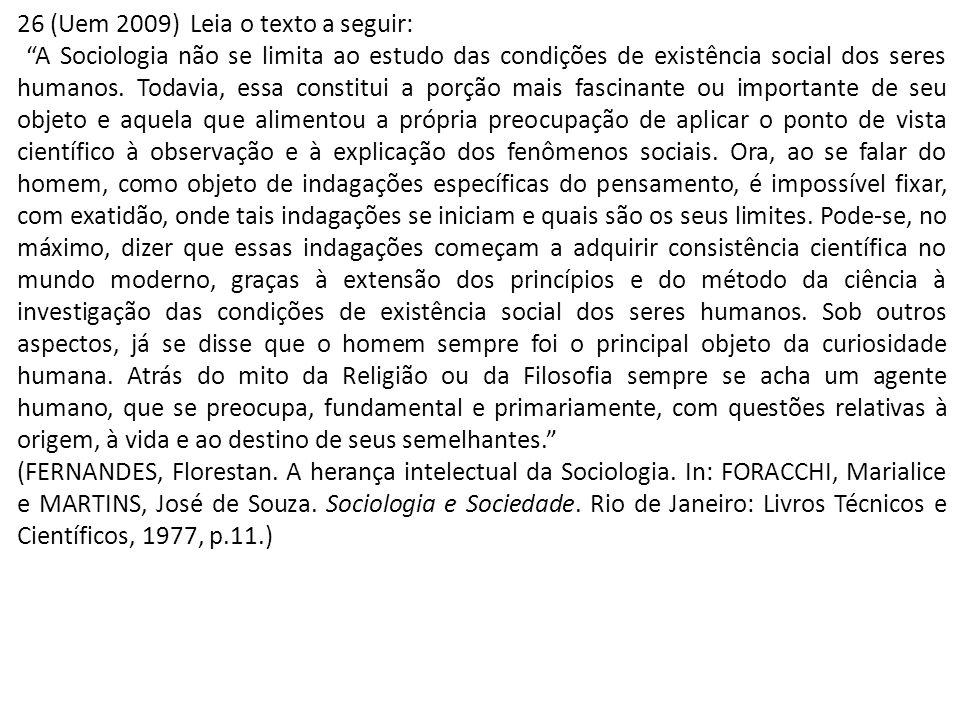 26 (Uem 2009) Leia o texto a seguir: A Sociologia não se limita ao estudo das condições de existência social dos seres humanos. Todavia, essa constitu