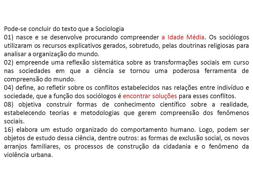 Pode-se concluir do texto que a Sociologia 01) nasce e se desenvolve procurando compreender a Idade Média. Os sociólogos utilizaram os recursos explic