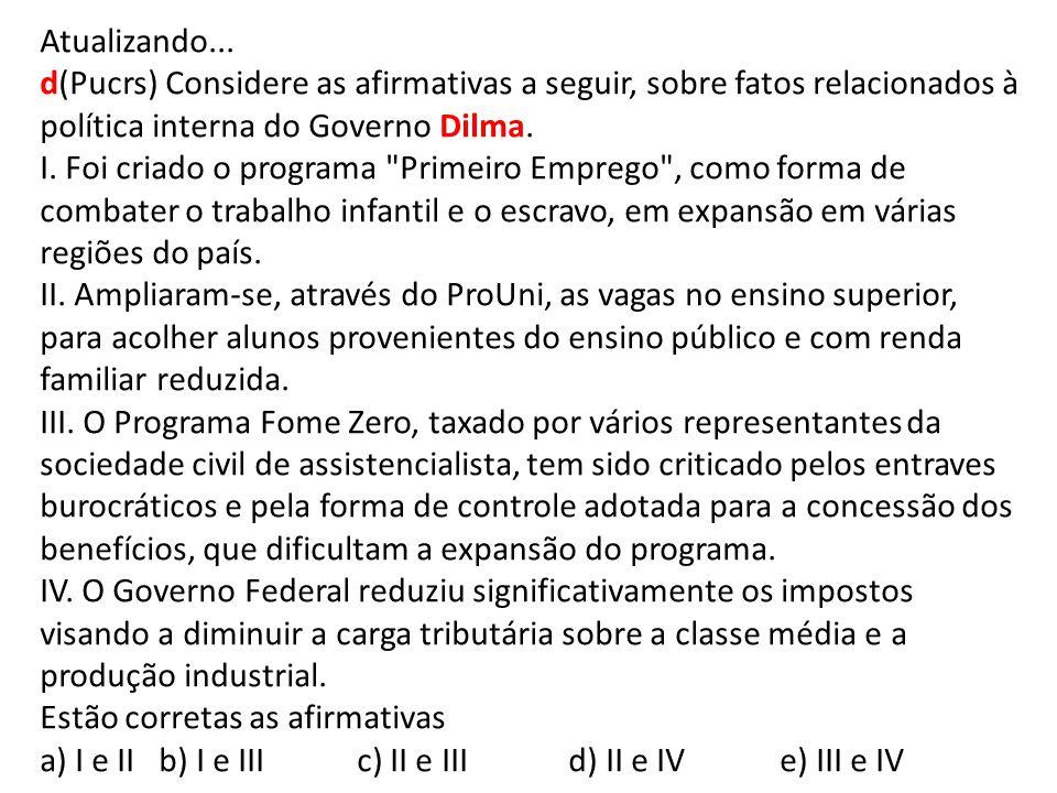 Atualizando... d(Pucrs) Considere as afirmativas a seguir, sobre fatos relacionados à política interna do Governo Dilma. I. Foi criado o programa