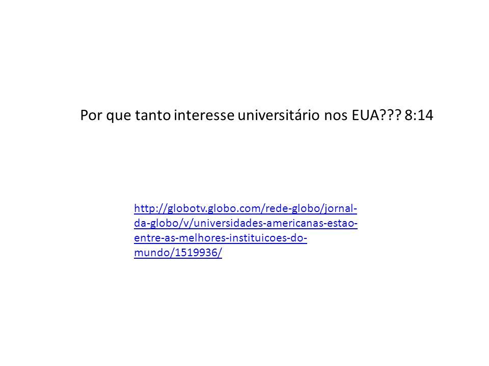 http://globotv.globo.com/rede-globo/jornal- da-globo/v/universidades-americanas-estao- entre-as-melhores-instituicoes-do- mundo/1519936/ Por que tanto