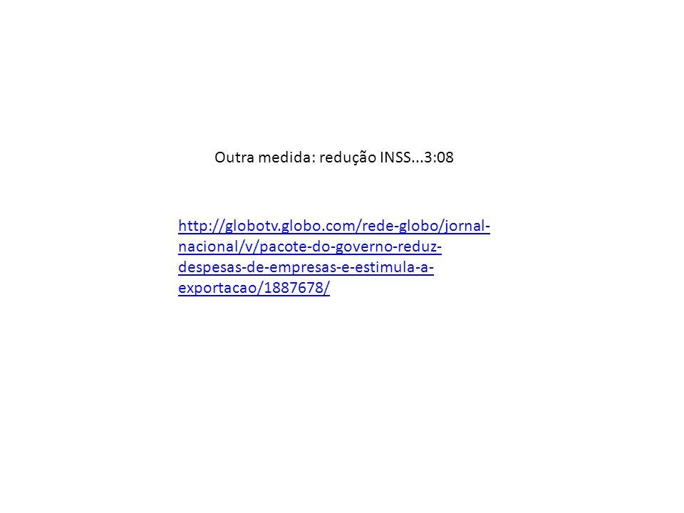 http://globotv.globo.com/rede-globo/jornal- nacional/v/pacote-do-governo-reduz- despesas-de-empresas-e-estimula-a- exportacao/1887678/ Outra medida: r