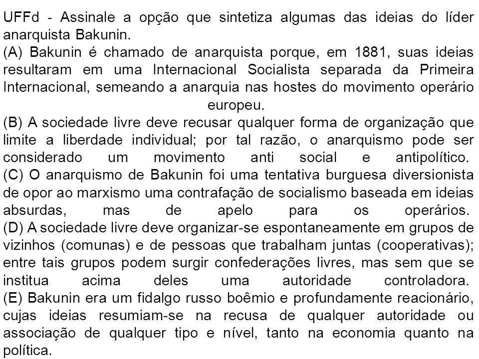 UFFd - Assinale a opção que sintetiza algumas das ideias do líder anarquista Bakunin. (A) Bakunin é chamado de anarquista porque, em 1881, suas ideias