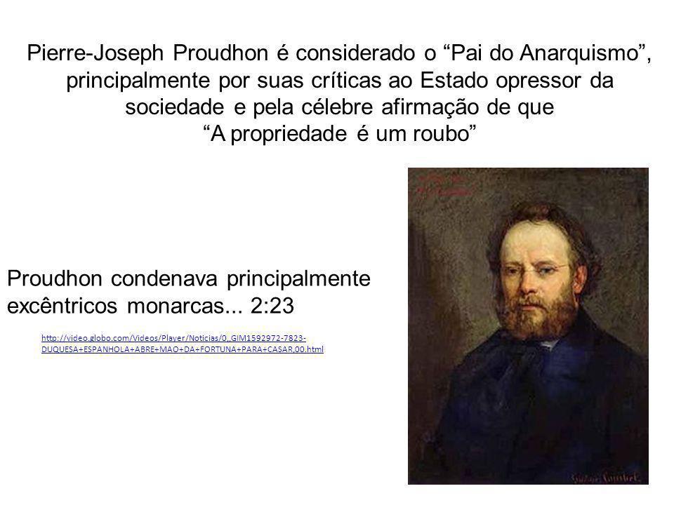 Pierre-Joseph Proudhon é considerado o Pai do Anarquismo, principalmente por suas críticas ao Estado opressor da sociedade e pela célebre afirmação de