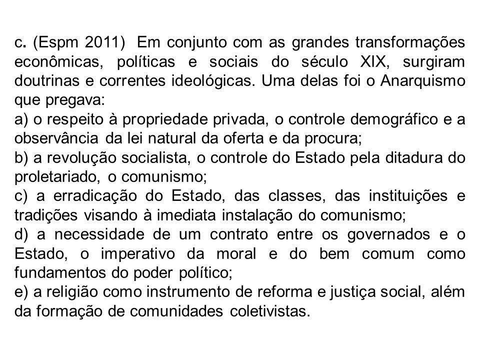 c. (Espm 2011) Em conjunto com as grandes transformações econômicas, políticas e sociais do século XIX, surgiram doutrinas e correntes ideológicas. Um
