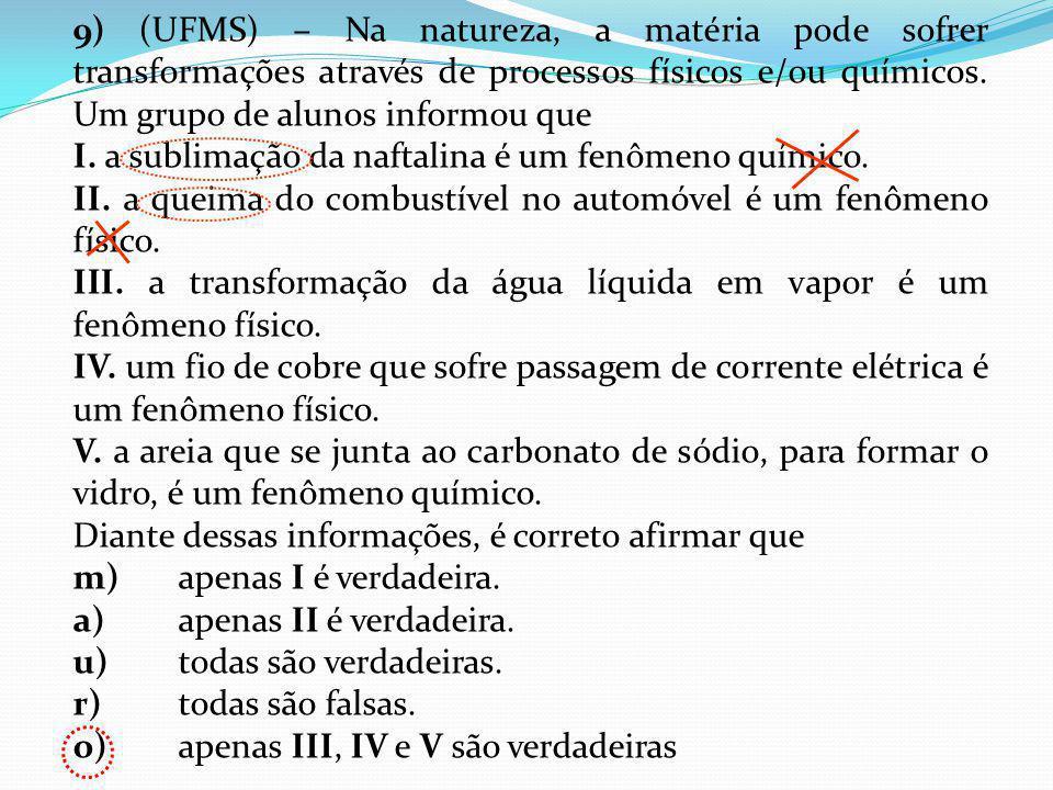 9) (UFMS) – Na natureza, a matéria pode sofrer transformações através de processos físicos e/ou químicos. Um grupo de alunos informou que I. a sublima
