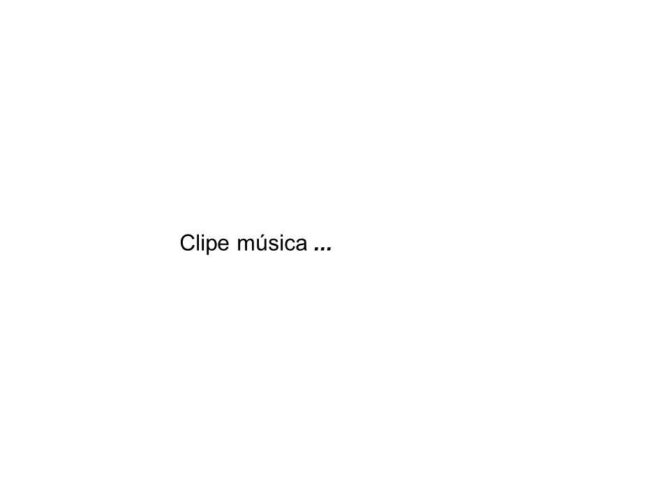 Clipe música...