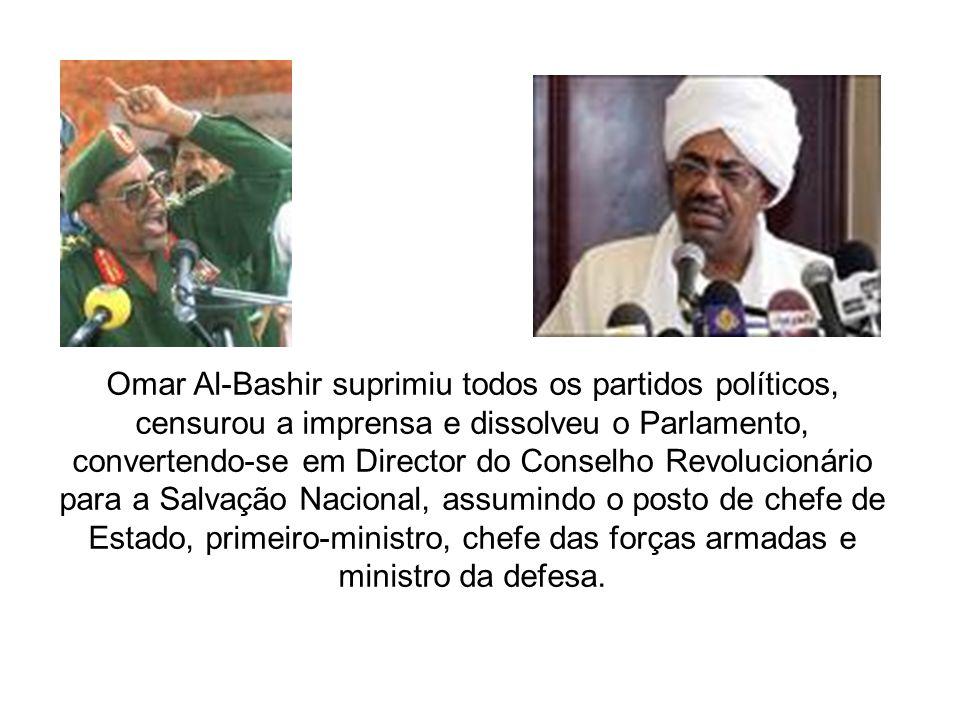 Omar Al-Bashir suprimiu todos os partidos políticos, censurou a imprensa e dissolveu o Parlamento, convertendo-se em Director do Conselho Revolucionár