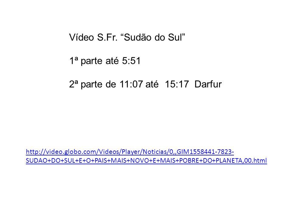 Vídeo S.Fr. Sudão do Sul 1ª parte até 5:51 2ª parte de 11:07 até 15:17 Darfur http://video.globo.com/Videos/Player/Noticias/0,,GIM1558441-7823- SUDAO+
