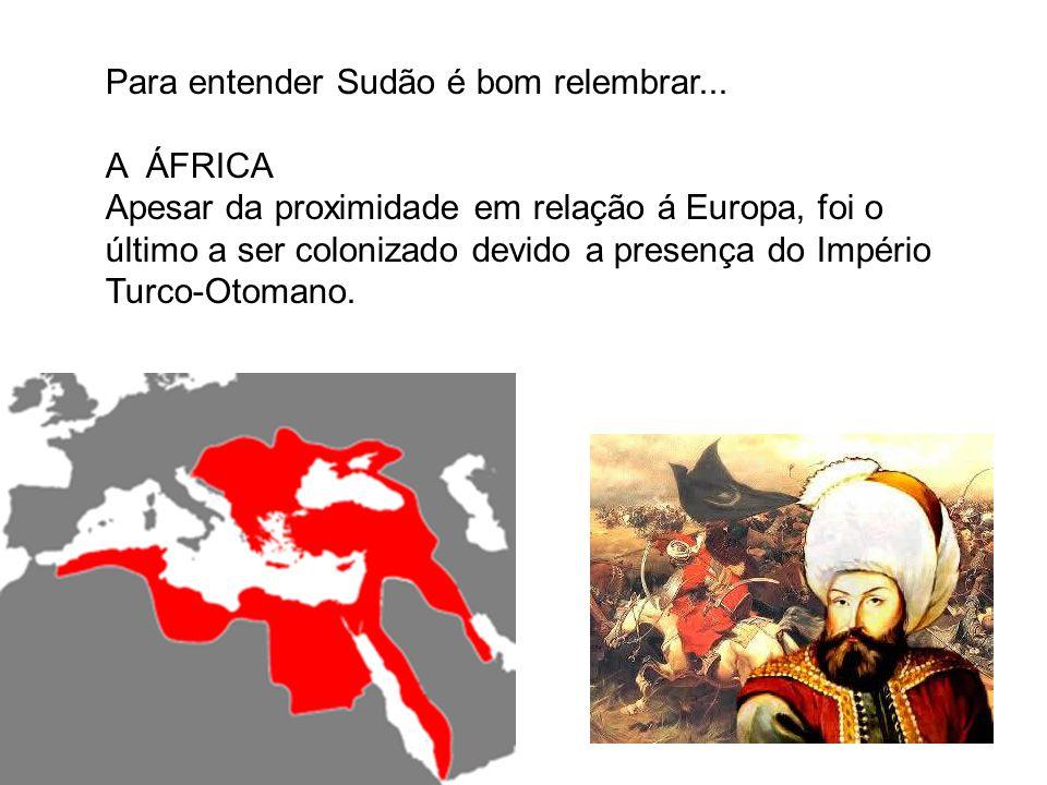 Para entender Sudão é bom relembrar... A ÁFRICA Apesar da proximidade em relação á Europa, foi o último a ser colonizado devido a presença do Império
