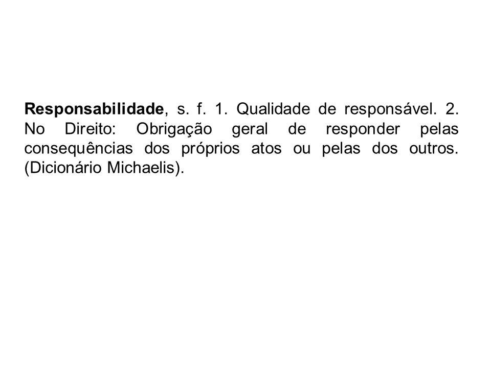 Responsabilidade, s.f. 1. Qualidade de responsável.