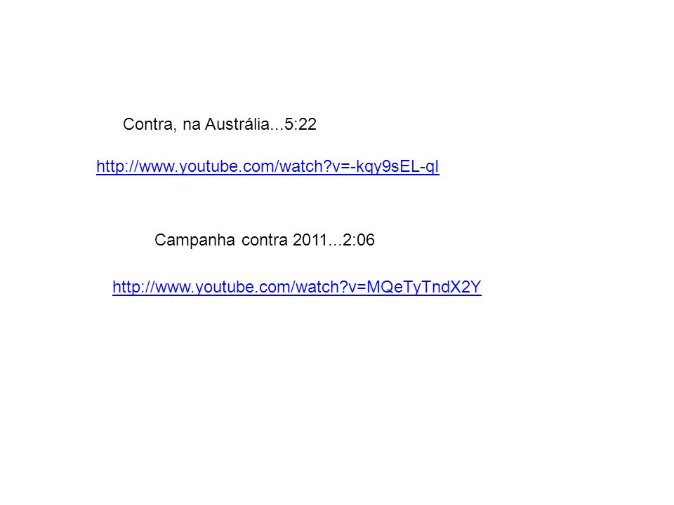 http://www.youtube.com/watch?v=-kqy9sEL-qI Contra, na Austrália...5:22 http://www.youtube.com/watch?v=MQeTyTndX2Y Campanha contra 2011...2:06